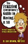 The Frazzled Entrepreneur's Guide to Having It All